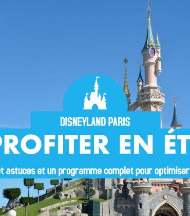 Disneyland Paris : profiter au maximum de sa journée d'été