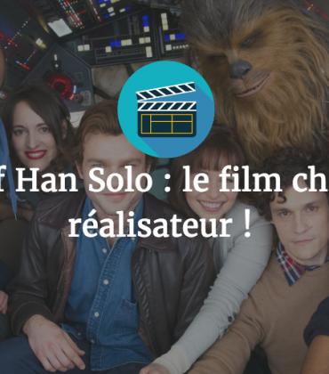 Spin-off Han Solo : le film change de réalisateur !