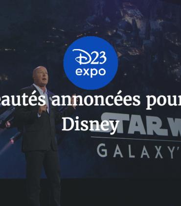 D23 Expo 2017 : retour sur les nouveautés annoncées pour les parcs Disney