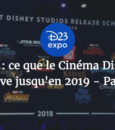 D23 Expo : ce que le Cinéma Disney nous réserve jusqu'en 2019 – Partie 1