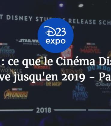 D23 Expo : ce que le Cinéma Disney nous réserve jusqu'en 2019 – Partie 2
