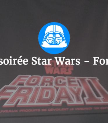 Bilan de la soirée Star Wars – Force Friday II