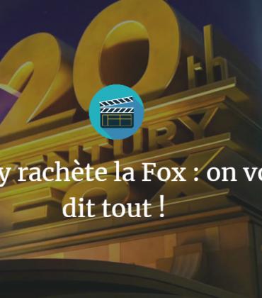 Disney rachète la Fox : on vous dit tout !