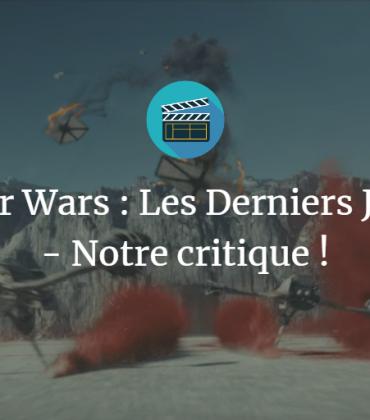 Star Wars : Les Derniers Jedi – Notre critique !