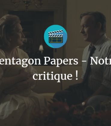 Pentagon Papers – Notre critique !