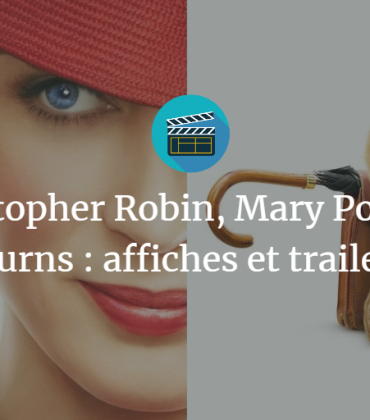 Christopher Robin, Mary Poppins Returns : affiches et trailers !