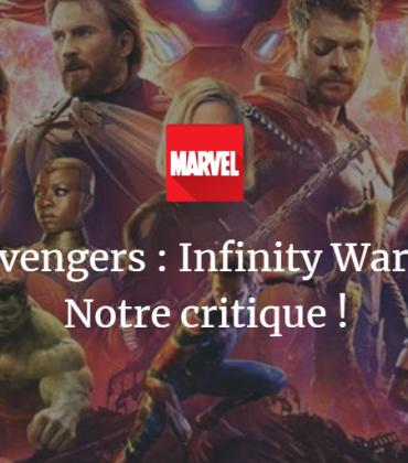 Avengers : Infinity War – Notre critique !