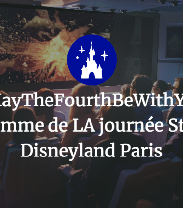 #MayTheFourthBeWithYou le programme de LA journée Star Wars à Disneyland Paris